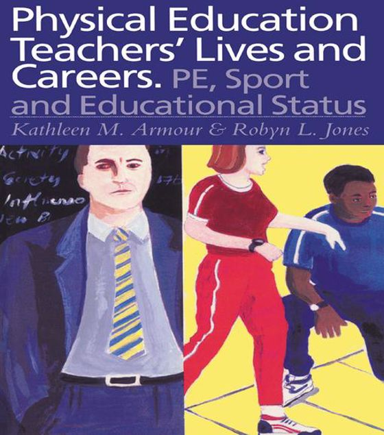 Picture of Physical Education: Teachers' Lives And Careers: PE, Sport And Educational Status