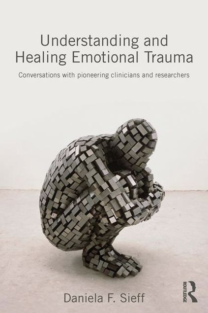 Picture of Understanding and Healing Emotional Trauma: Conversations with pioneering clinicians and researchers