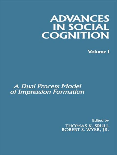 Picture of A Dual Model of Impression Formation: Advances in Social Cognition, Volume I
