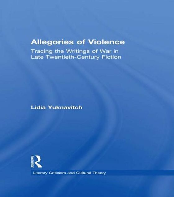 Picture of Allegories of Violence: Tracing the Writings of War in Late Twentieth-Century Fiction