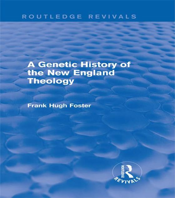 Picture of A Genetic History of New England Theology (Routledge Revivals)
