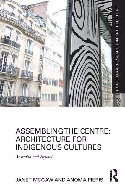 Picture of Assembling the Centre: Architecture for Indigenous Cultures: Australia and Beyond