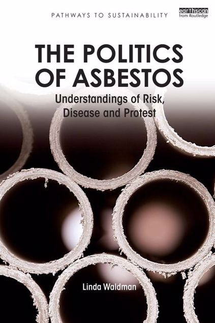 "Picture of The Politics of Asbestos: ""Understandings of Risk, Disease and Protest"""