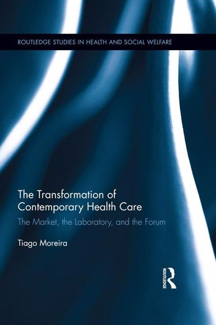 Picture of The Transformation of Contemporary Health Care: The Market, the Laboratory, and the Forum