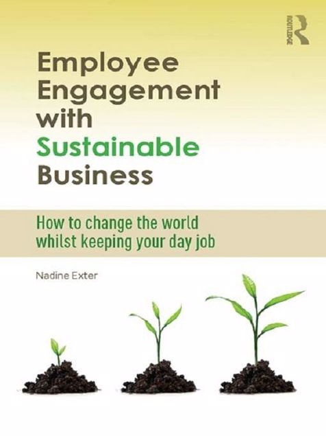 Picture of Employee Engagement with Sustainable Business: How to Change the World Whilst Keeping Your Day Job