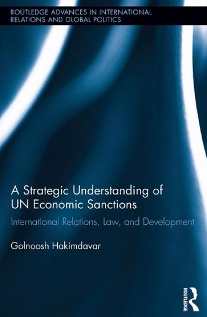 Picture of A Strategic Understanding of Un Economic Sanctions: International Relations, Law and Development: International Relations, Law and Development