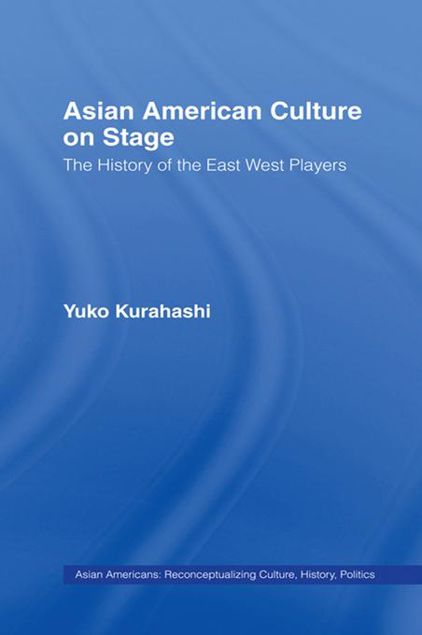 Picture of Asian American Culture on Stage: The History of the East West Players