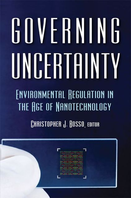 Picture of Governing Uncertainty: Environmental Regulation in the Age of Nanotechnology