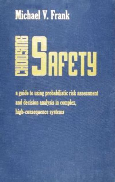 """Picture of Choosing Safety: """"A Guide to Using Probabilistic Risk Assessment and Decision Analysis in Complex, High-Consequence Systems"""""""