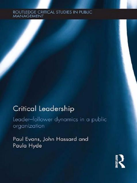 Picture of Critical Leadership: The Dynamics of the Leader-Follower Relationship in Public Sector Organizations: Leader-Follower Dynamics in a Public Organizatio