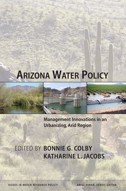 Picture of Arizona Water Policy: Management Innovations in an Urbanizing, Arid Region