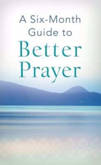 Picture of A Six-Month Guide To Better Prayer