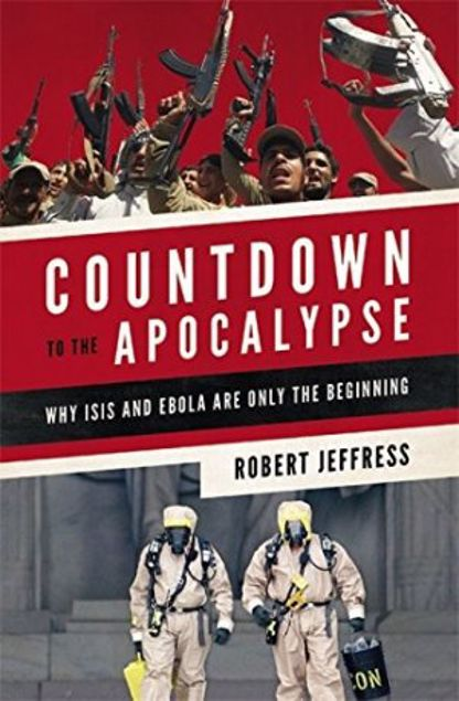 Picture of Countdown To The Apocalypse: Why Isis And Ebola Are Only The Beginning