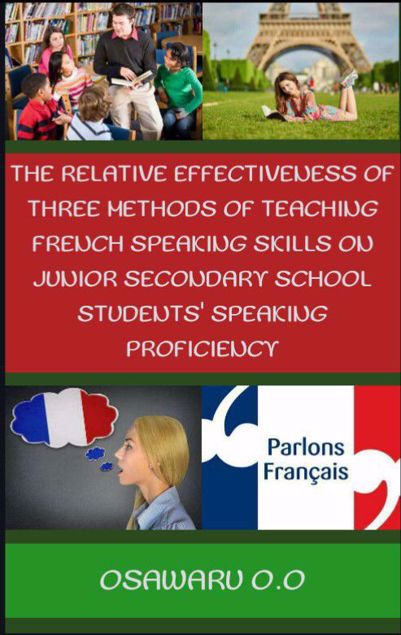 Picture of THE RELATIVE EFFECTIVENESS OF THREE METHODS OF TEACHING FRENCH SPEAKING SKILLS ON JUNIOR SECONDARY SCHOOL STUDENTS' SPEAKING PROFICIENCY.