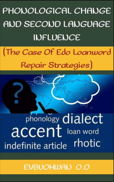 Picture of PHONOLOGICAL CHANGE AND SECOND LANGUAGE INFLUENCE: THE CASE OF EDO LOANWORD REPAIR STRATEGIES.