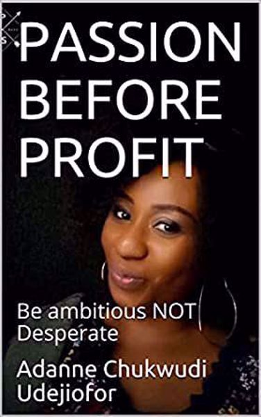 Passion before profit. Be ambitious not desperate