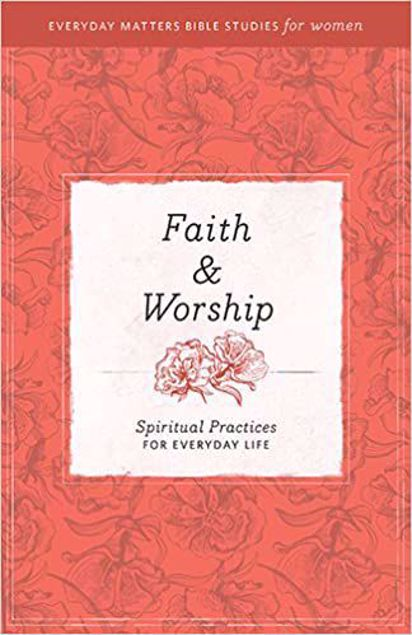 Picture of Faith & Worship: Spiritual Practices For Everyday Life (Everyday Matters Bible Studies For Women)