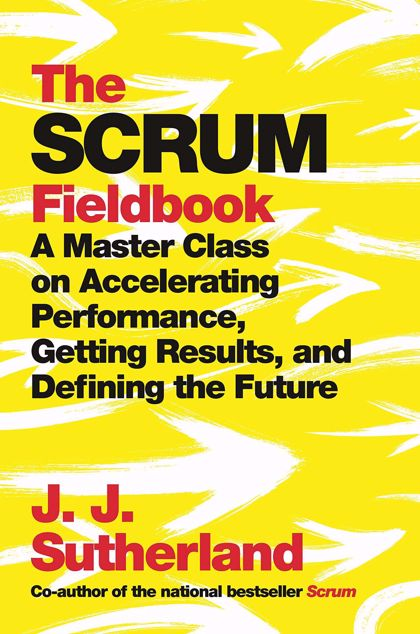 Picture of The Scrum Fieldbook: A Master Class on Accelerating Performance, Getting Results, and Defining the Future