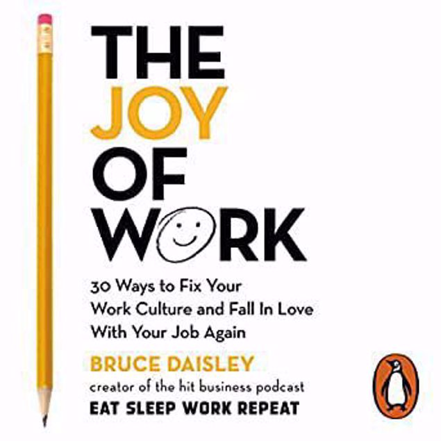 Picture of The Joy of Work: 30 Ways to Fix Your Work Culture and Fall in Love with Your Job Again